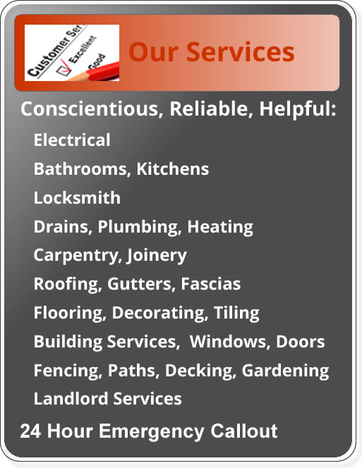 Services include electrical, bathrooms and kitchens, locks, drains, plumbing and heating, carpentry and joniery, roofing, gutters and fascias, flooring, decorating and tiling, building services, windows and doors, fencing, paths, patios, decking and gardening, landlord services